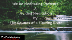 20 Minuet Guided Meditation by The Sounds of a Flowing River